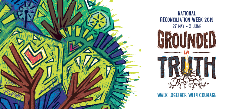National Reconciliation Week - 27 May to 3 June 2019 - Grounded in Truth - Walk together in courage